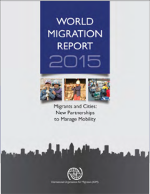 World Migration Report 2015: Migrants and Cities, New Partnerships to Manage Mobility